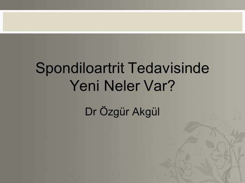 Spondiloartrit Tedavisinde Yeni Neler Var? Dr Özgür Akgül
