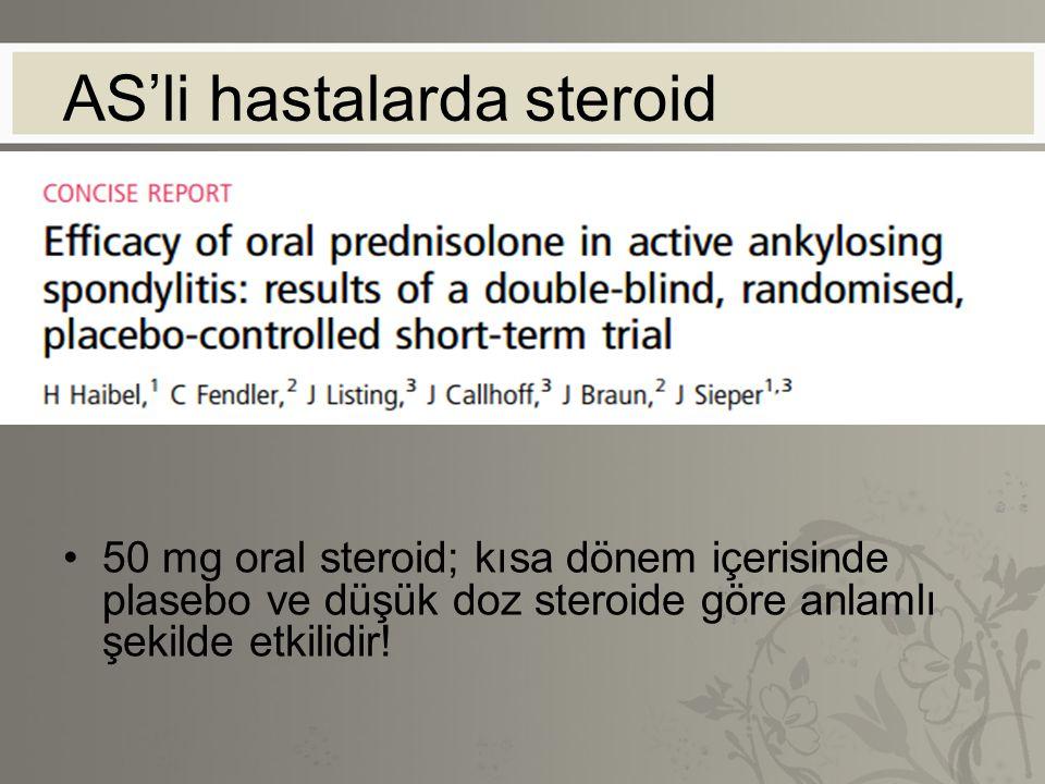 AS'li hastalarda steroid 50 mg oral steroid; kısa dönem içerisinde plasebo ve düşük doz steroide göre anlamlı şekilde etkilidir!