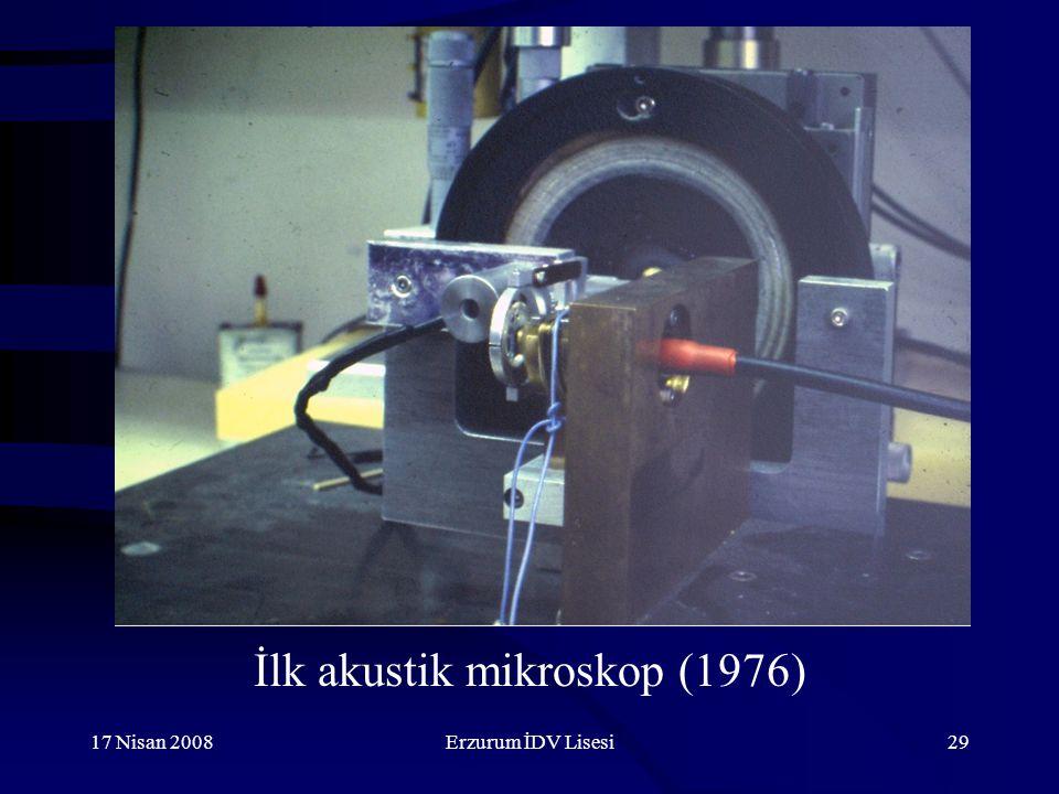 17 Nisan 2008Erzurum İDV Lisesi29 İlk akustik mikroskop (1976)