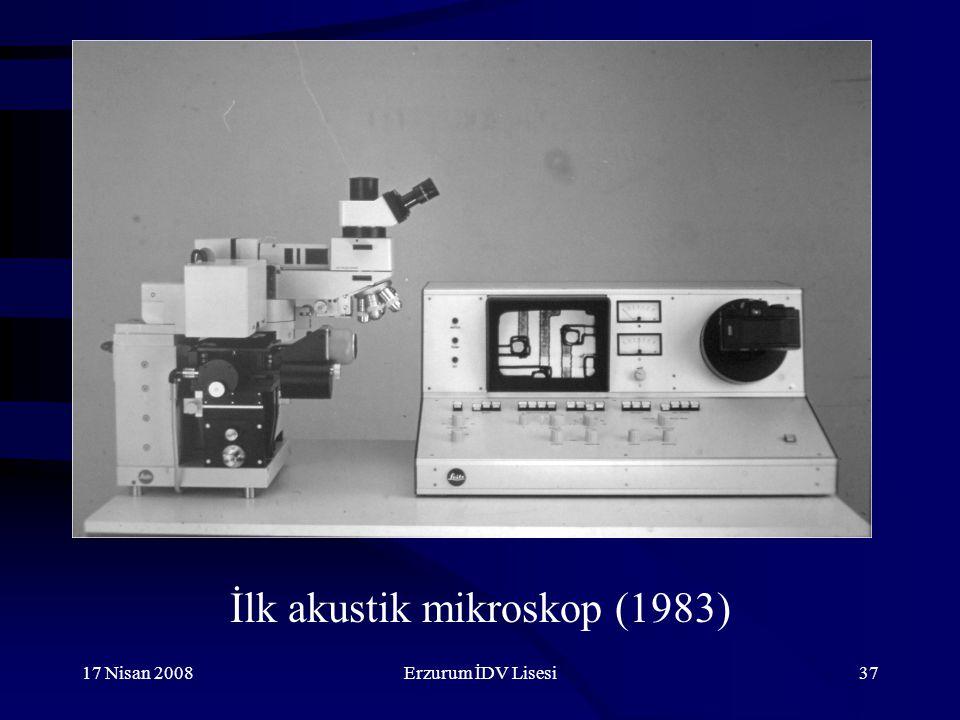 17 Nisan 2008Erzurum İDV Lisesi37 İlk akustik mikroskop (1983)