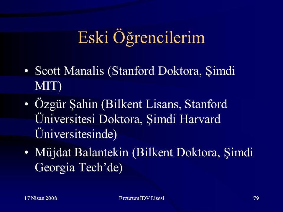 17 Nisan 2008Erzurum İDV Lisesi79 Eski Öğrencilerim Scott Manalis (Stanford Doktora, Şimdi MIT) Özgür Şahin (Bilkent Lisans, Stanford Üniversitesi Doktora, Şimdi Harvard Üniversitesinde) Müjdat Balantekin (Bilkent Doktora, Şimdi Georgia Tech'de)