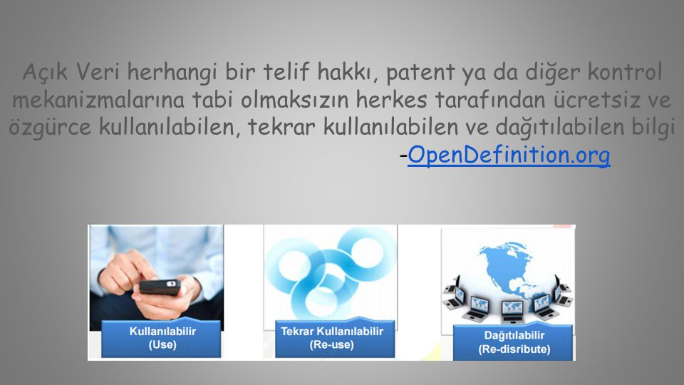 Açık Veri herhangi bir telif hakkı, patent ya da diğer kontrol mekanizmalarına tabi olmaksızın herkes tarafından ücretsiz ve özgürce kullanılabilen, t
