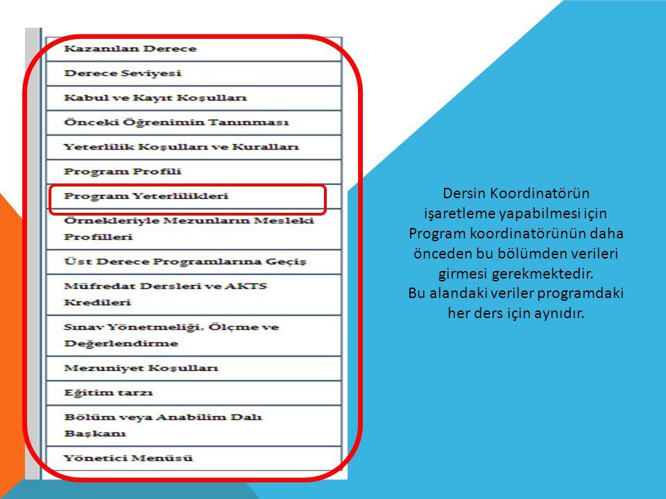 Dersin Koordinatörün işaretleme yapabilmesi için Program koordinatörünün daha önceden bu bölümden verileri girmesi gerekmektedir. Bu alandaki veriler