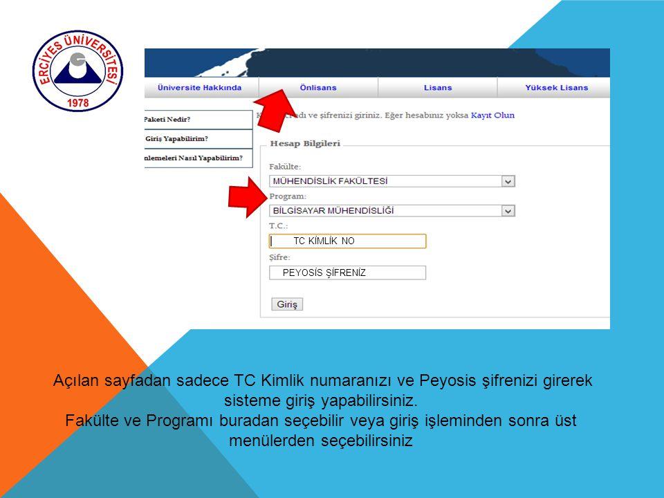 Açılan sayfadan sadece TC Kimlik numaranızı ve Peyosis şifrenizi girerek sisteme giriş yapabilirsiniz. Fakülte ve Programı buradan seçebilir veya giri