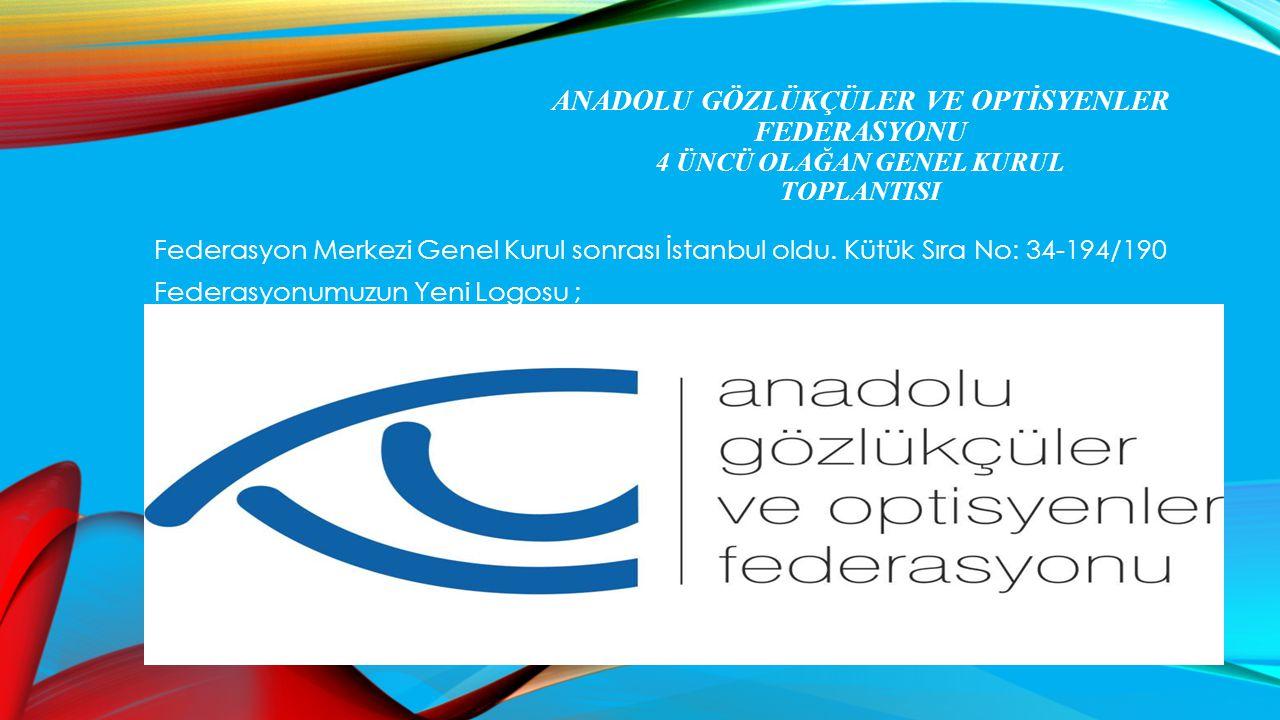 ANADOLU GÖZLÜKÇÜLER VE OPTİSYENLER FEDERASYONU 4 ÜNCÜ OLAĞAN GENEL KURUL TOPLANTISI Federasyon Merkezi Genel Kurul sonrası İstanbul oldu. Kütük Sıra N