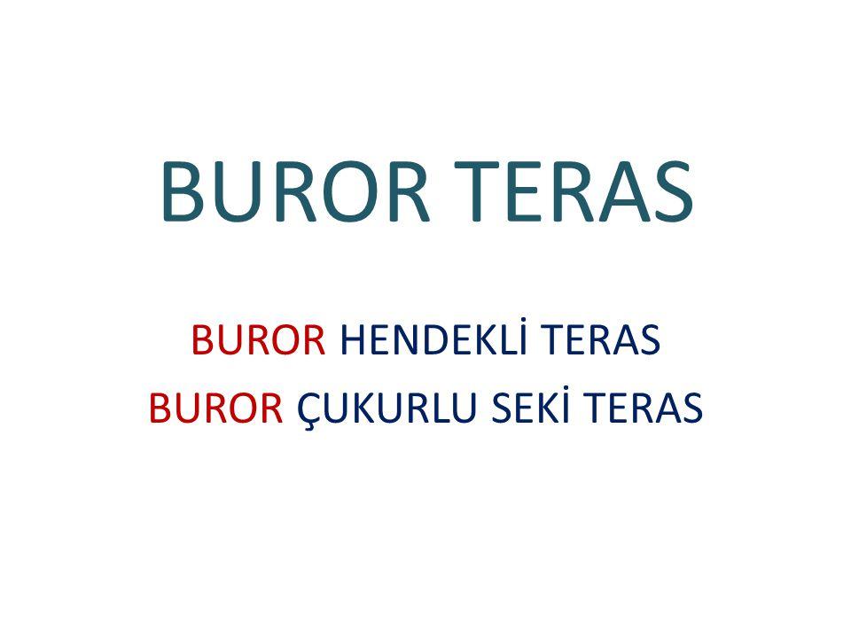 BUROR TERAS BUROR HENDEKLİ TERAS BUROR ÇUKURLU SEKİ TERAS