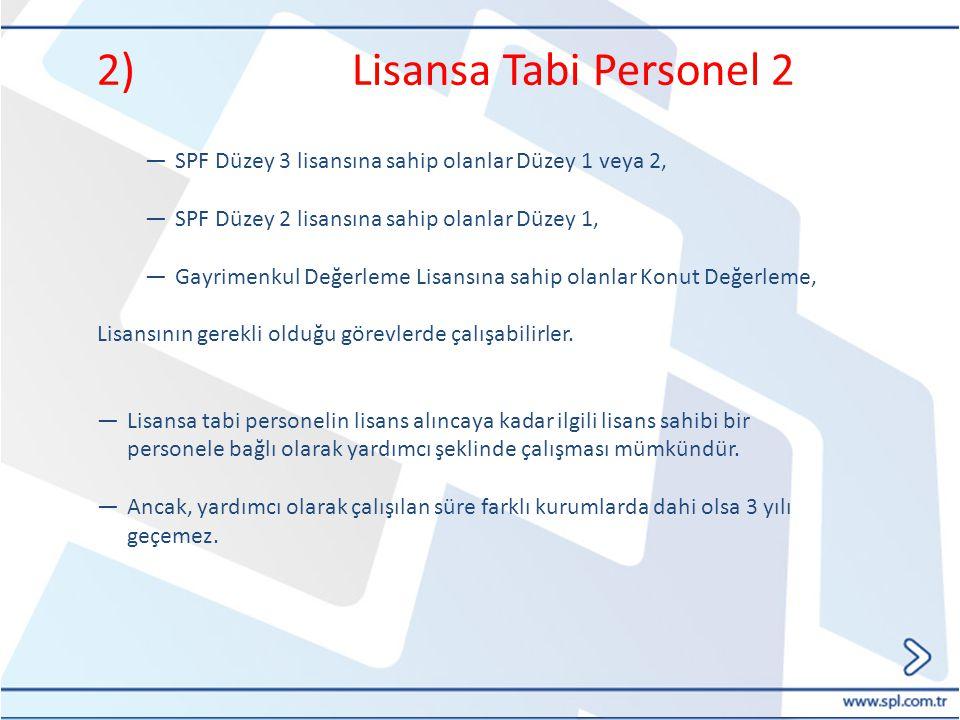 2) Lisansa Tabi Personel 2 ―SPF Düzey 3 lisansına sahip olanlar Düzey 1 veya 2, ―SPF Düzey 2 lisansına sahip olanlar Düzey 1, ―Gayrimenkul Değerleme L