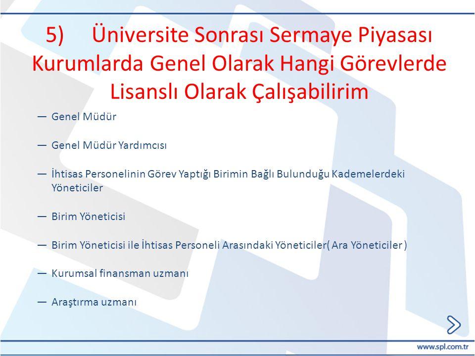 5) Üniversite Sonrası Sermaye Piyasası Kurumlarda Genel Olarak Hangi Görevlerde Lisanslı Olarak Çalışabilirim ―Genel Müdür ―Genel Müdür Yardımcısı ―İh