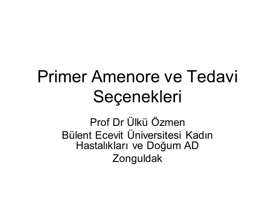 Primer Amenore ve Tedavi Seçenekleri Prof Dr Ülkü Özmen Bülent Ecevit Üniversitesi Kadın Hastalıkları ve Doğum AD Zonguldak