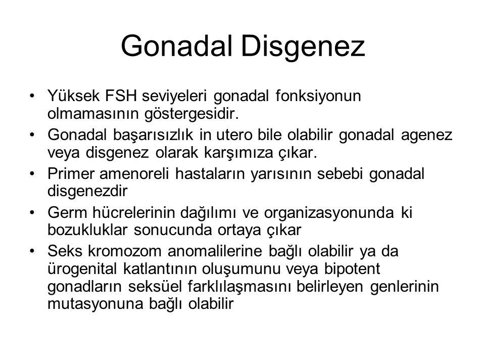 Gonadal Disgenez Yüksek FSH seviyeleri gonadal fonksiyonun olmamasının göstergesidir. Gonadal başarısızlık in utero bile olabilir gonadal agenez veya
