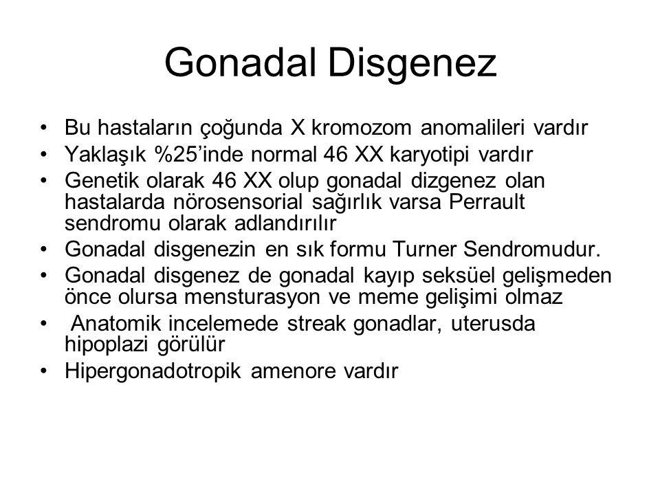 Gonadal Disgenez Bu hastaların çoğunda X kromozom anomalileri vardır Yaklaşık %25'inde normal 46 XX karyotipi vardır Genetik olarak 46 XX olup gonadal