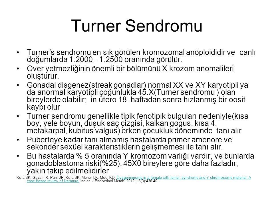 Turner Sendromu Turner's sendromu en sık görülen kromozomal anöploididir ve canlı doğumlarda 1:2000 - 1:2500 oranında görülür. Over yetmezliğinin önem