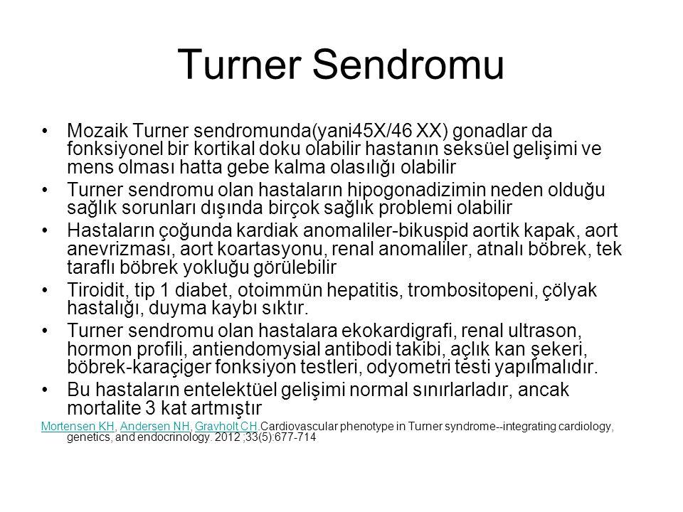 Turner Sendromu Mozaik Turner sendromunda(yani45X/46 XX) gonadlar da fonksiyonel bir kortikal doku olabilir hastanın seksüel gelişimi ve mens olması h