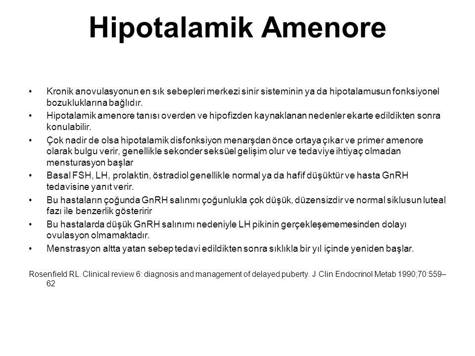 Hipotalamik Amenore Kronik anovulasyonun en sık sebepleri merkezi sinir sisteminin ya da hipotalamusun fonksiyonel bozukluklarına bağlıdır. Hipotalami
