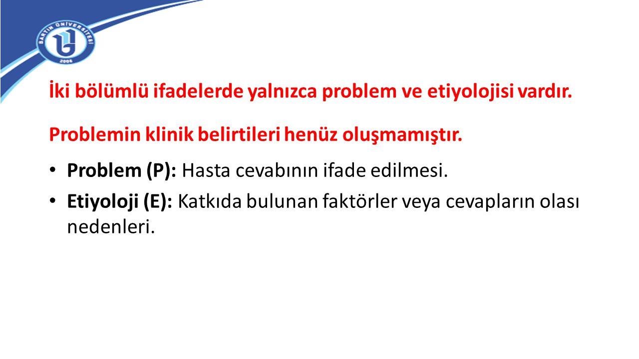 İki bölümlü ifadelerde yalnızca problem ve etiyolojisi vardır. Problemin klinik belirtileri henüz oluşmamıştır. Problem (P): Hasta cevabının ifade edi