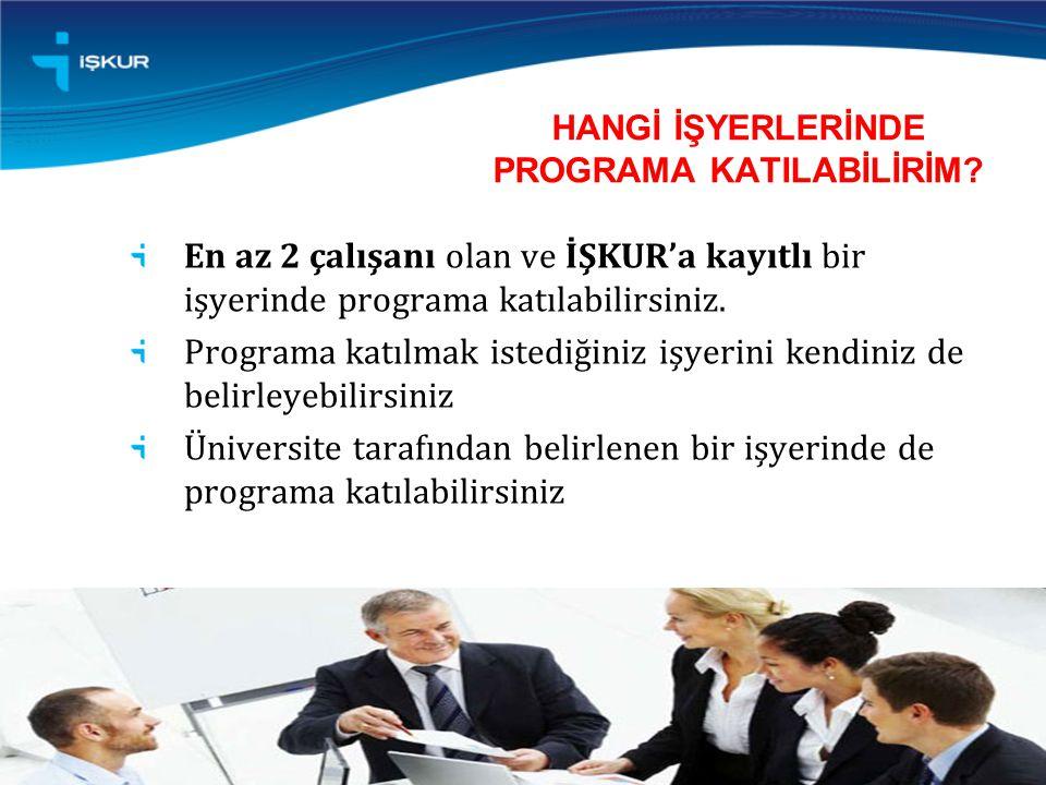En az 2 çalışanı olan ve İŞKUR'a kayıtlı bir işyerinde programa katılabilirsiniz.