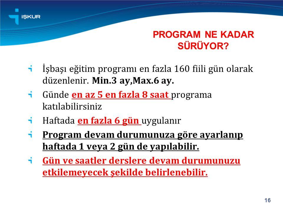 PROGRAM NE KADAR SÜRÜYOR.İşbaşı eğitim programı en fazla 160 fiili gün olarak düzenlenir.