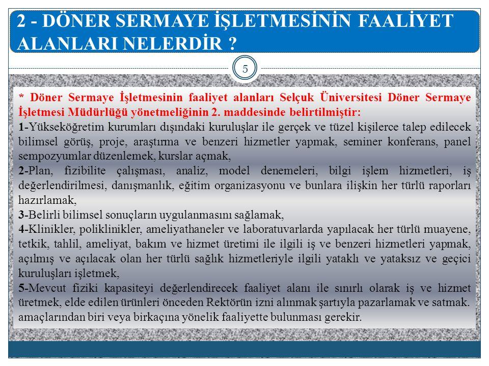 * Döner Sermaye İşletmesinin faaliyet alanları Selçuk Üniversitesi Döner Sermaye İşletmesi Müdürlüğü yönetmeliğinin 2. maddesinde belirtilmiştir: 1-Yü