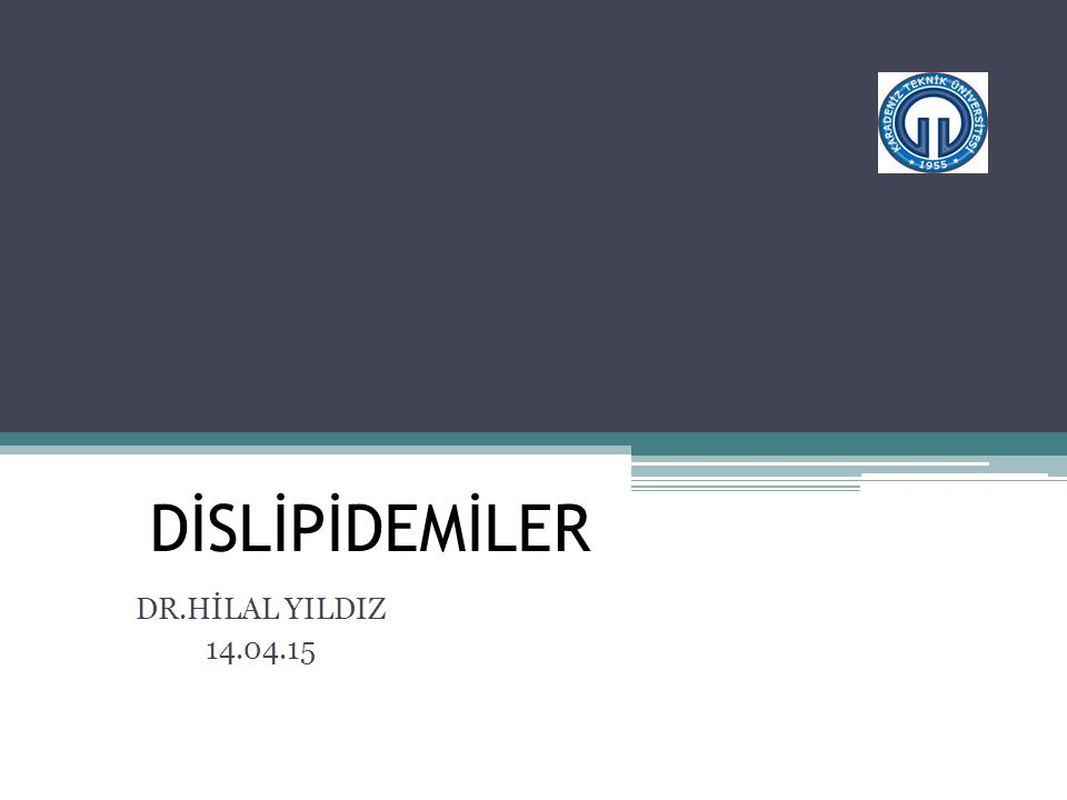 DİSLİPİDEMİLER DR.HİLAL YILDIZ 14.04.15