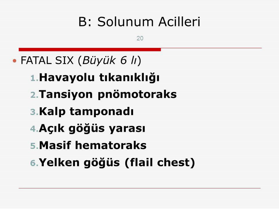 B: Solunum Fizik Muayene: Boyun ve göğüs inspekiyonu Solunumun hızı, derinliği, düzeni, Palpasyon: cilt altı amfizem, krepitasyon, penetran yaralar,gö