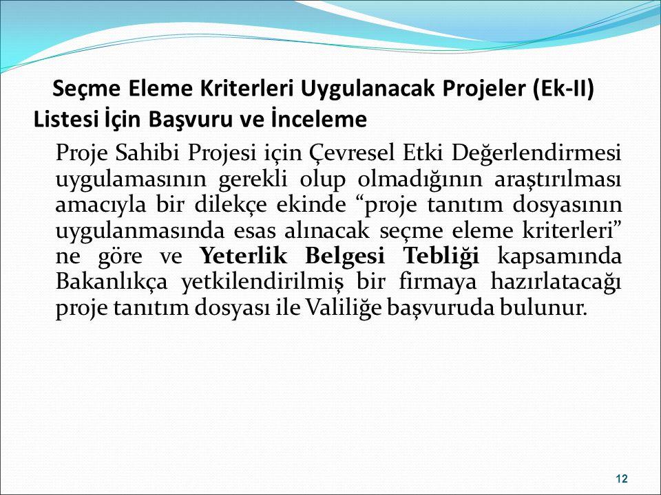 Seçme Eleme Kriterleri Uygulanacak Projeler (Ek-II) Listesi İçin Başvuru ve İnceleme Proje Sahibi Projesi için Çevresel Etki Değerlendirmesi uygulamas