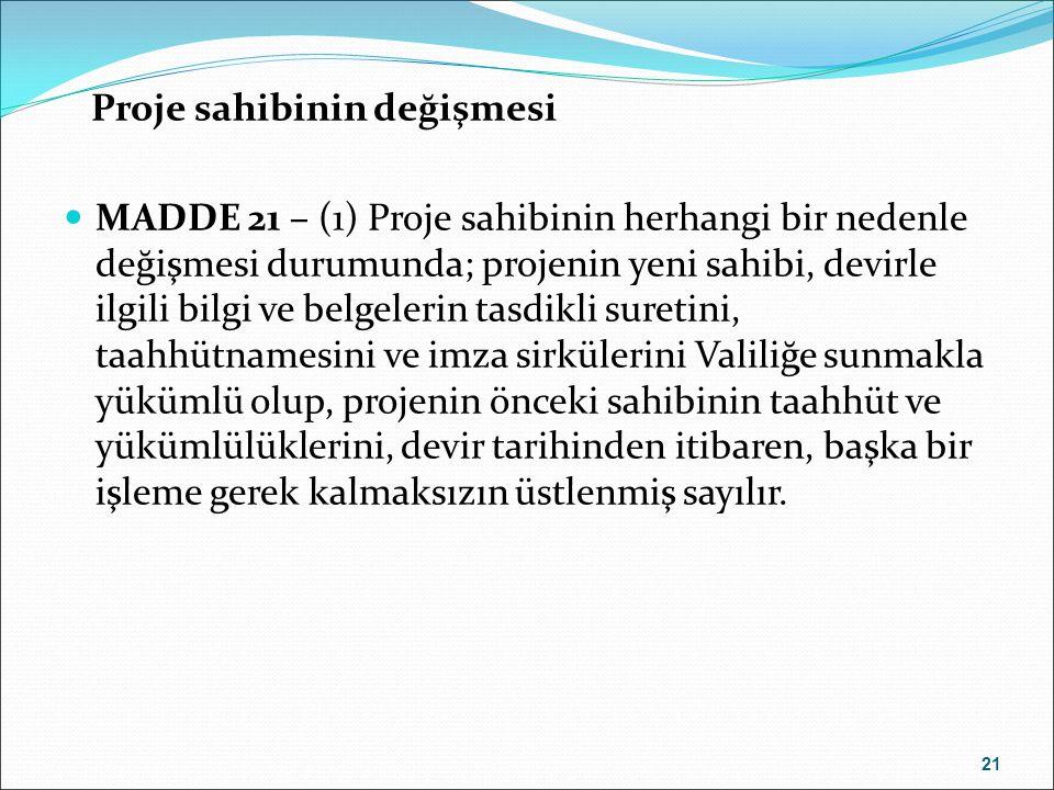 Proje sahibinin değişmesi MADDE 21 – (1) Proje sahibinin herhangi bir nedenle değişmesi durumunda; projenin yeni sahibi, devirle ilgili bilgi ve belge
