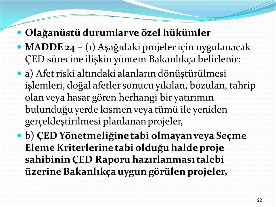 Olağanüstü durumlar ve özel hükümler MADDE 24 – (1) Aşağıdaki projeler için uygulanacak ÇED sürecine ilişkin yöntem Bakanlıkça belirlenir: a) Afet ris
