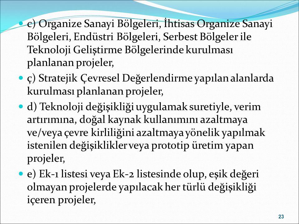 c) Organize Sanayi Bölgeleri, İhtisas Organize Sanayi Bölgeleri, Endüstri Bölgeleri, Serbest Bölgeler ile Teknoloji Geliştirme Bölgelerinde kurulması