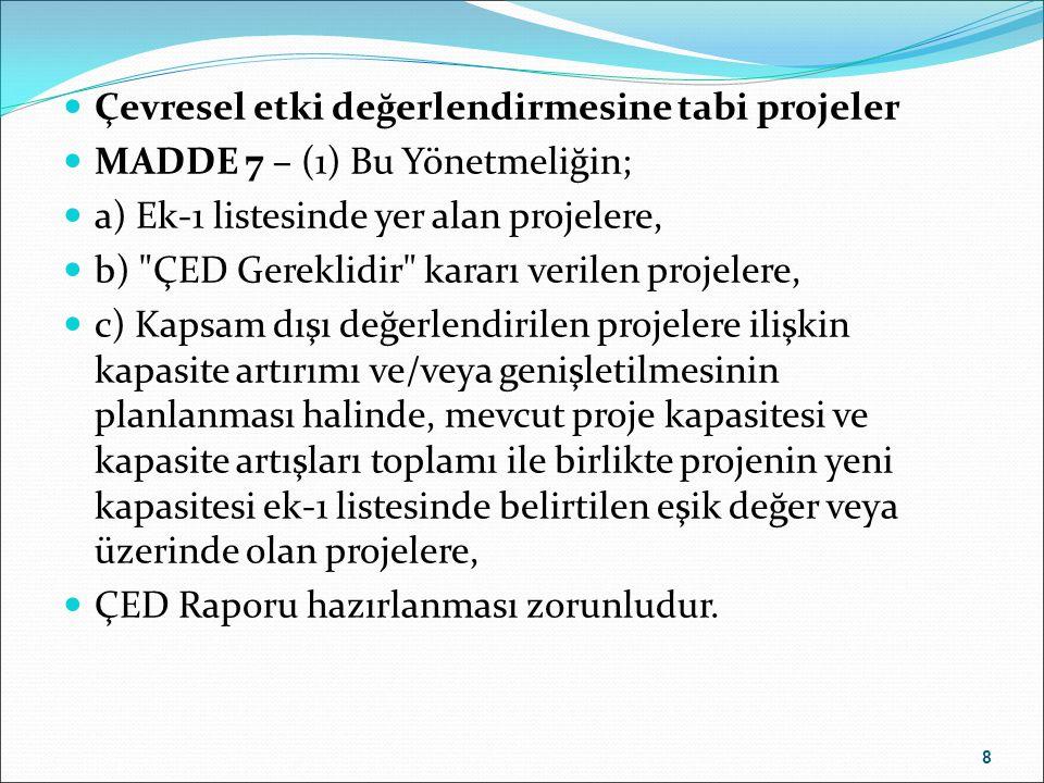Çevresel etki değerlendirmesine tabi projeler MADDE 7 – (1) Bu Yönetmeliğin; a) Ek-1 listesinde yer alan projelere, b)