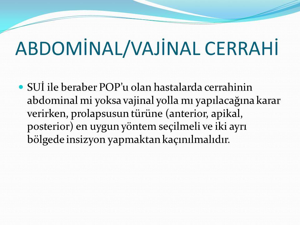 ABDOMİNAL/VAJİNAL CERRAHİ SUİ ile beraber POP'u olan hastalarda cerrahinin abdominal mi yoksa vajinal yolla mı yapılacağına karar verirken, prolapsusu
