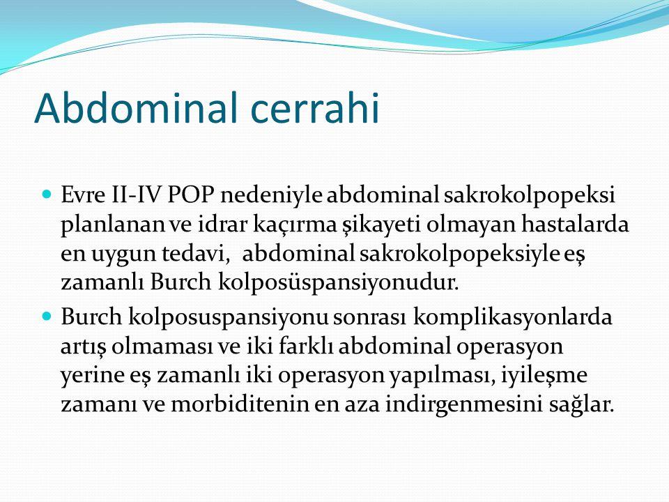 Abdominal cerrahi Evre II-IV POP nedeniyle abdominal sakrokolpopeksi planlanan ve idrar kaçırma şikayeti olmayan hastalarda en uygun tedavi, abdominal