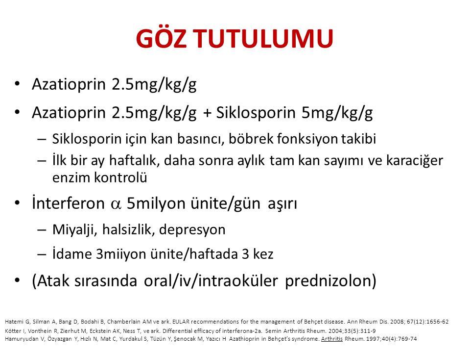 GÖZ TUTULUMU Azatioprin 2.5mg/kg/g Azatioprin 2.5mg/kg/g + Siklosporin 5mg/kg/g – Siklosporin için kan basıncı, böbrek fonksiyon takibi – İlk bir ay h