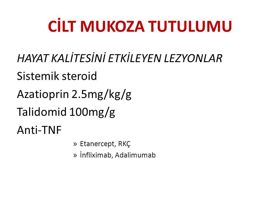 CİLT MUKOZA TUTULUMU HAYAT KALİTESİNİ ETKİLEYEN LEZYONLAR Sistemik steroid Azatioprin 2.5mg/kg/g Talidomid 100mg/g Anti-TNF » Etanercept, RKÇ » İnflix