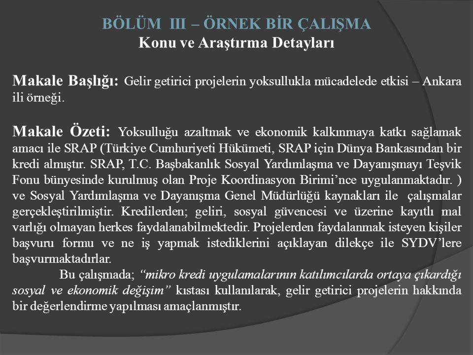 BÖLÜM III – ÖRNEK BİR ÇALIŞMA Konu ve Araştırma Detayları Makale Başlığı: Gelir getirici projelerin yoksullukla mücadelede etkisi – Ankara ili örneği.