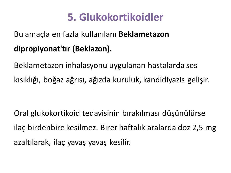 5. Glukokortikoidler Bu amaçla en fazla kullanılanı Beklametazon dipropiyonat'tır (Beklazon). Beklametazon inhalasyonu uygulanan hastalarda ses kısıkl