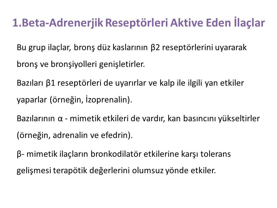 1.Beta-Adrenerjik Reseptörleri Aktive Eden İlaçlar Bu grup ilaçlar, bronş düz kaslarının β2 reseptörlerini uyararak bronş ve bronşiyolleri genişletirl