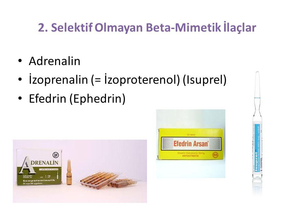 2. Selektif Olmayan Beta-Mimetik İlaçlar Adrenalin İzoprenalin (= İzoproterenol) (Isuprel) Efedrin (Ephedrin)