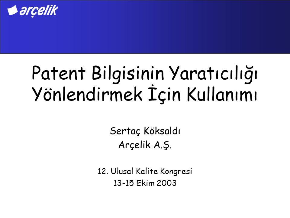 Patent Bilgisinin Yaratıcılığı Yönlendirmek İçin Kullanımı Sertaç Köksaldı Arçelik A.Ş. 12. Ulusal Kalite Kongresi 13-15 Ekim 2003