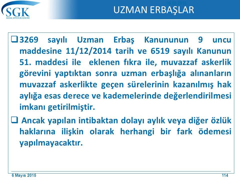 6 Mayıs 2015 UZMAN ERBAŞLAR  3269 sayılı Uzman Erbaş Kanununun 9 uncu maddesine 11/12/2014 tarih ve 6519 sayılı Kanunun 51.