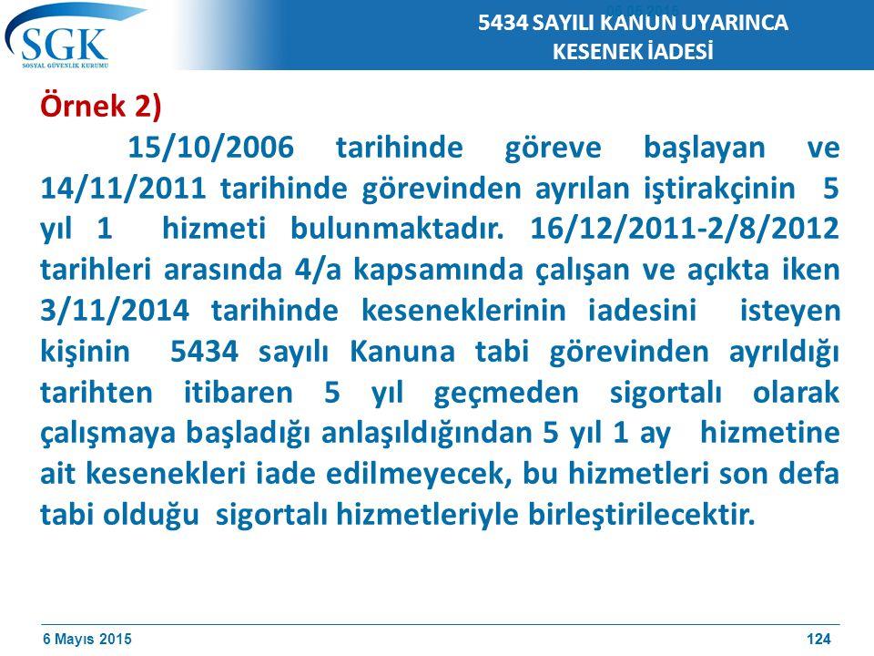 6 Mayıs 2015124 Örnek 2) 15/10/2006 tarihinde göreve başlayan ve 14/11/2011 tarihinde görevinden ayrılan iştirakçinin 5 yıl 1 hizmeti bulunmaktadır.