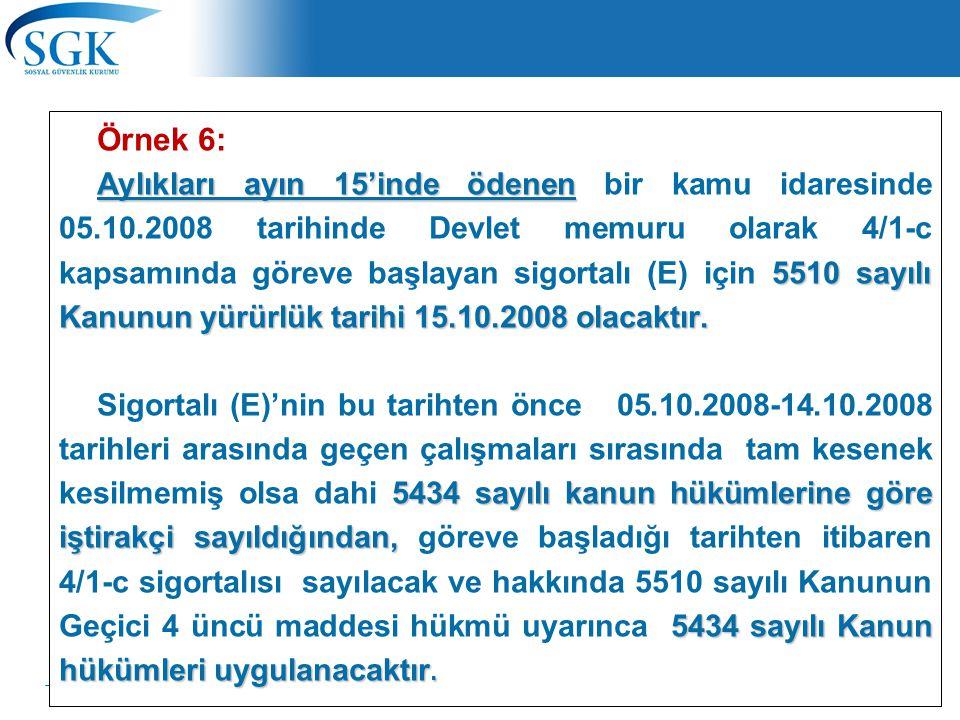 14 Örnek 6: Aylıkları ayın 15'inde ödenen 5510 sayılı Kanunun yürürlük tarihi 15.10.2008 olacaktır.