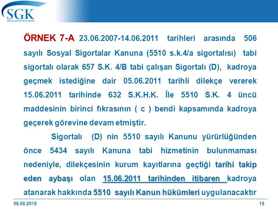 06.05.201515 ÖRNEK 7-A 23.06.2007-14.06.2011 tarihleri arasında 506 sayılı Sosyal Sigortalar Kanuna (5510 s.k.4/a sigortalısı) tabi sigortalı olarak 657 S.K.
