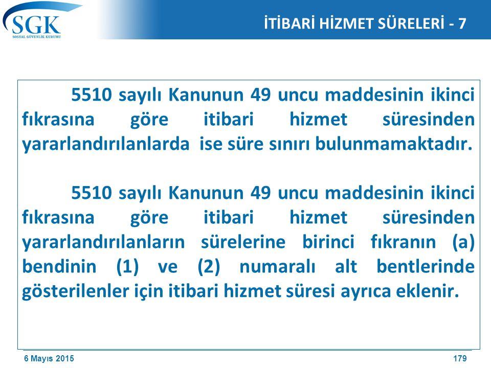 6 Mayıs 2015 5510 sayılı Kanunun 49 uncu maddesinin ikinci fıkrasına göre itibari hizmet süresinden yararlandırılanlarda ise süre sınırı bulunmamaktadır.