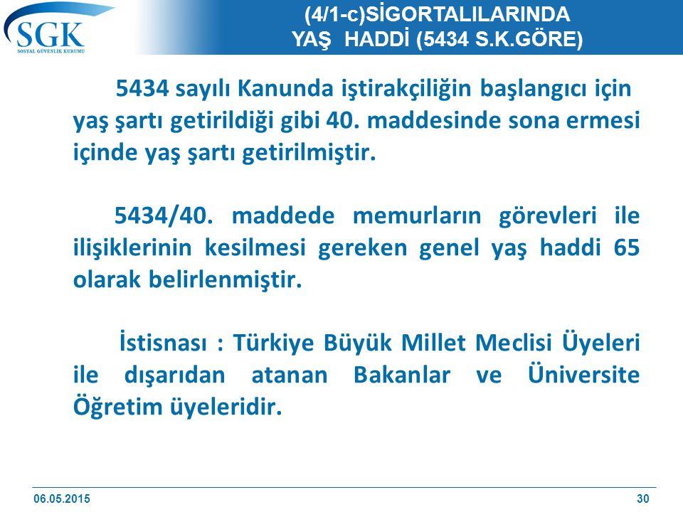 (4/1-c)SİGORTALILARINDA YAŞ HADDİ (5434 S.K.GÖRE) 5434 sayılı Kanunda iştirakçiliğin başlangıcı için yaş şartı getirildiği gibi 40.