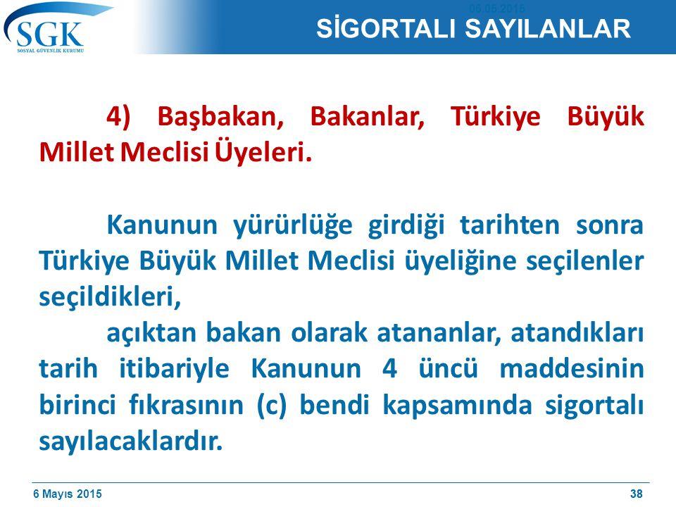 6 Mayıs 201538 4) Başbakan, Bakanlar, Türkiye Büyük Millet Meclisi Üyeleri.