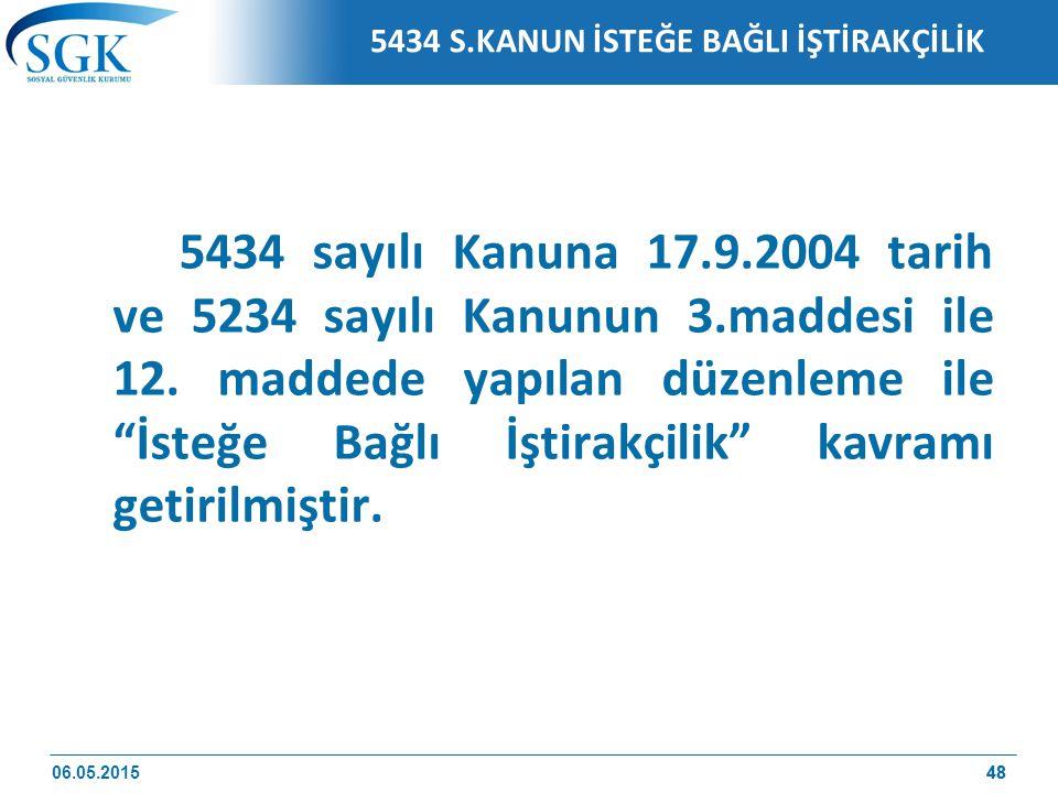 48 5434 S.KANUN İSTEĞE BAĞLI İŞTİRAKÇİLİK 5434 sayılı Kanuna 17.9.2004 tarih ve 5234 sayılı Kanunun 3.maddesi ile 12.