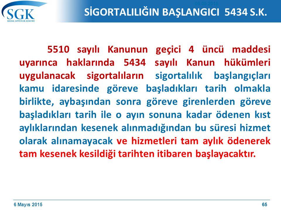 6 Mayıs 201565 SİGORTALILIĞIN BAŞLANGICI 5434 S.K.