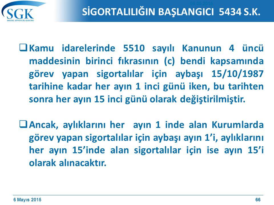 6 Mayıs 201566  Kamu idarelerinde 5510 sayılı Kanunun 4 üncü maddesinin birinci fıkrasının (c) bendi kapsamında görev yapan sigortalılar için aybaşı 15/10/1987 tarihine kadar her ayın 1 inci günü iken, bu tarihten sonra her ayın 15 inci günü olarak değiştirilmiştir.
