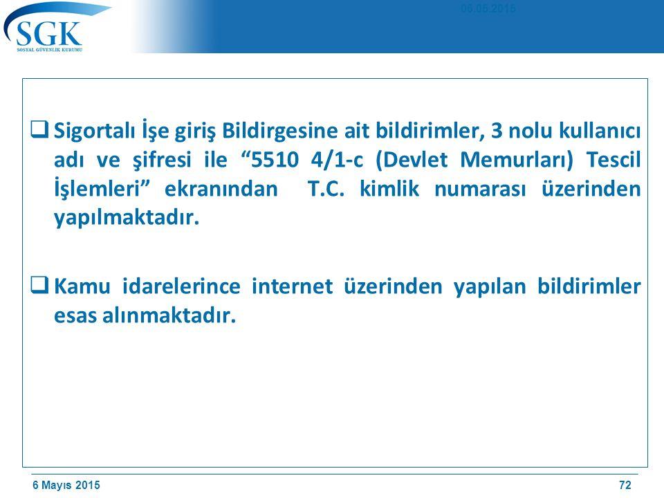 6 Mayıs 2015  Sigortalı İşe giriş Bildirgesine ait bildirimler, 3 nolu kullanıcı adı ve şifresi ile 5510 4/1-c (Devlet Memurları) Tescil İşlemleri ekranından T.C.