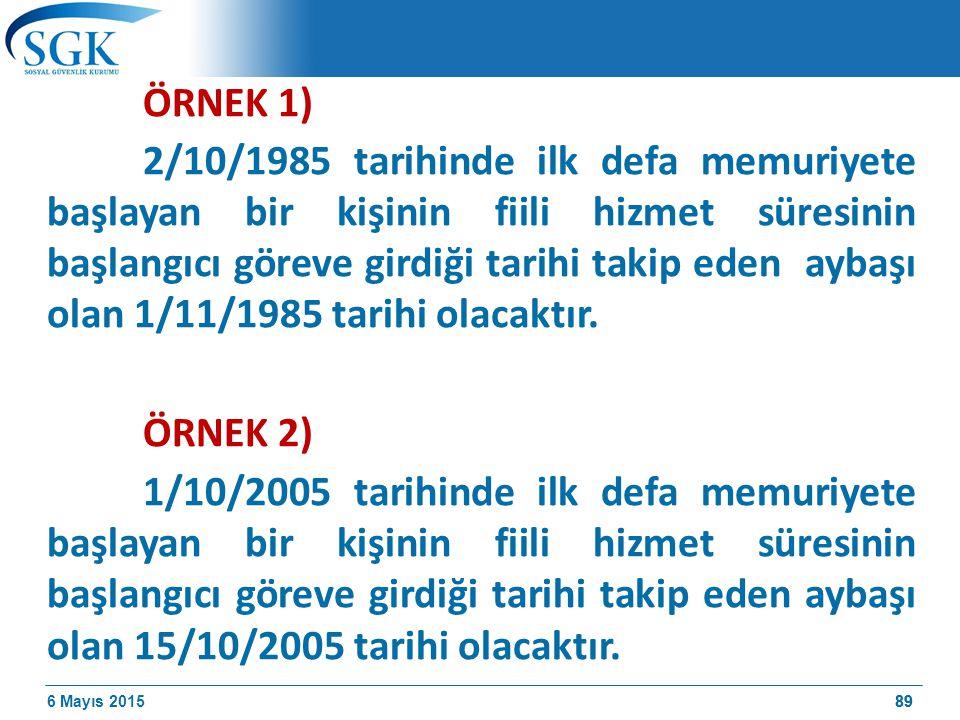 6 Mayıs 201589 ÖRNEK 1) 2/10/1985 tarihinde ilk defa memuriyete başlayan bir kişinin fiili hizmet süresinin başlangıcı göreve girdiği tarihi takip eden aybaşı olan 1/11/1985 tarihi olacaktır.